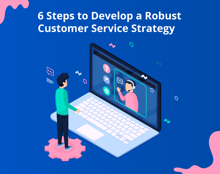 6 Steps to develop customer service strategy